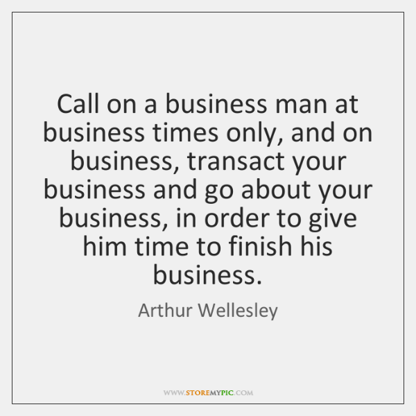 Call on a business man at business times only, and on business, ...