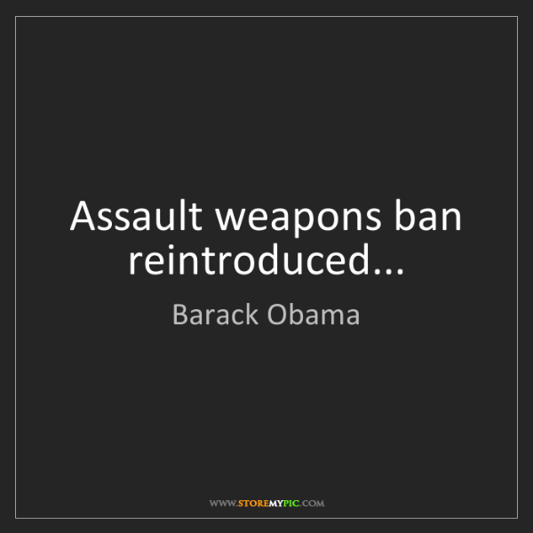 Barack Obama: Assault weapons ban reintroduced...