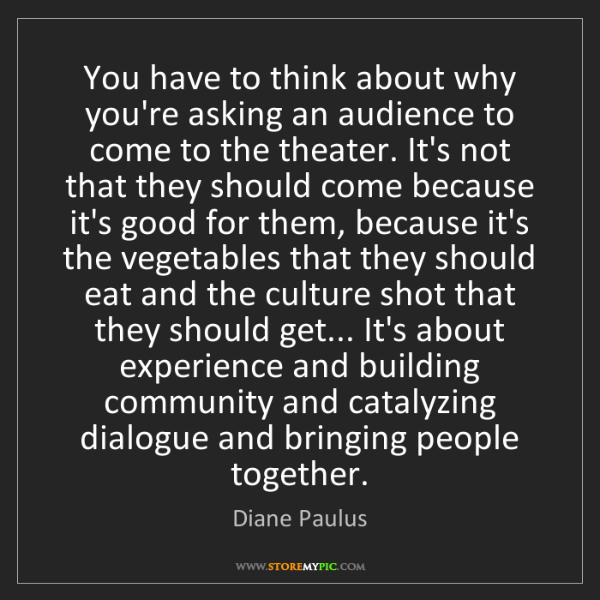 Diane Paulus: You have to think about why you're asking an audience...
