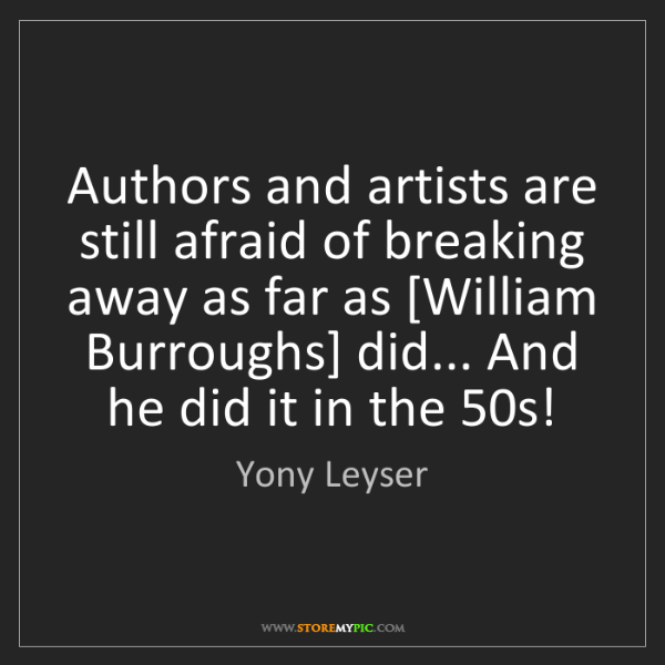 Yony Leyser: Authors and artists are still afraid of breaking away...