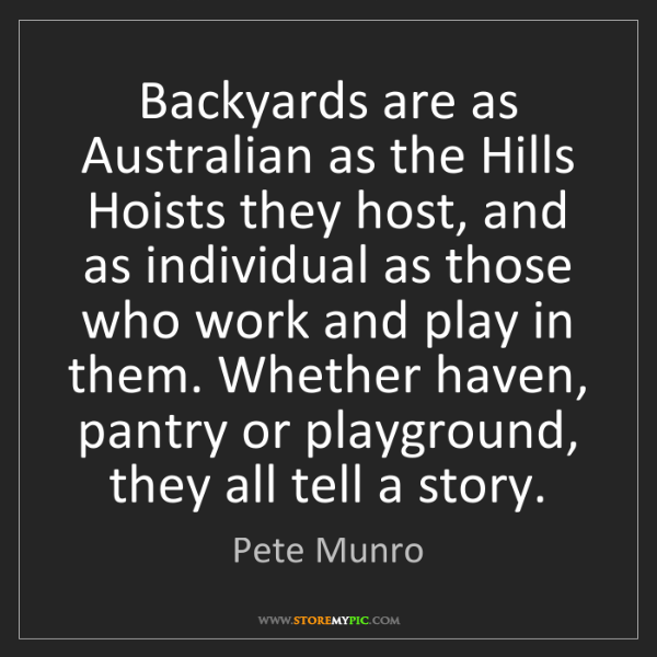 Pete Munro: Backyards are as Australian as the Hills Hoists they...