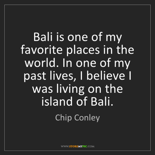 Chip Conley: Bali is one of my favorite places in the world. In one...