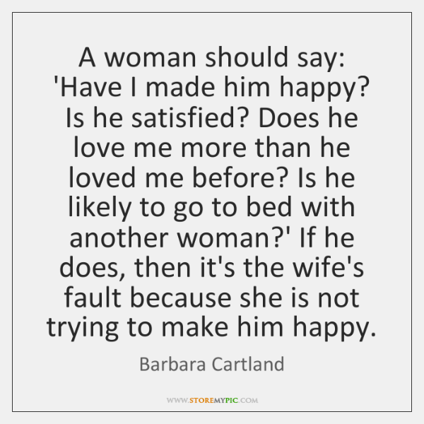A Woman Should Say Have I Made Him Happy Is He Satisfied