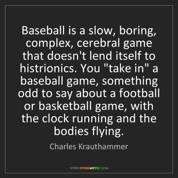 Charles Krauthammer: Baseball is a slow, boring, complex, cerebral game that...