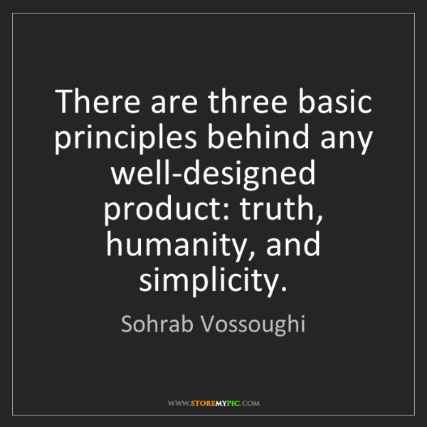 Sohrab Vossoughi: There are three basic principles behind any well-designed...