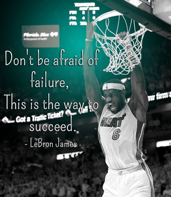 Dont be afraid of failure this is the way to succeed lebran james