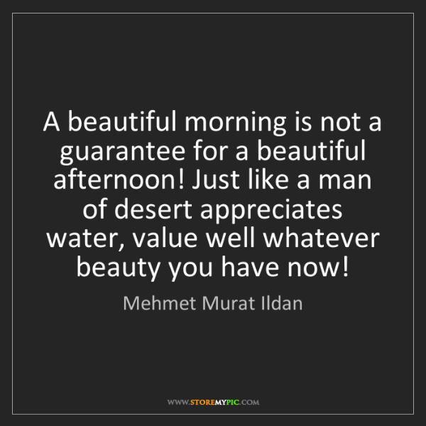 Mehmet Murat Ildan: A beautiful morning is not a guarantee for a beautiful...
