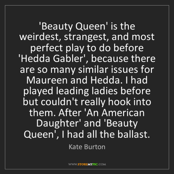 Kate Burton: 'Beauty Queen' is the weirdest, strangest, and most perfect...