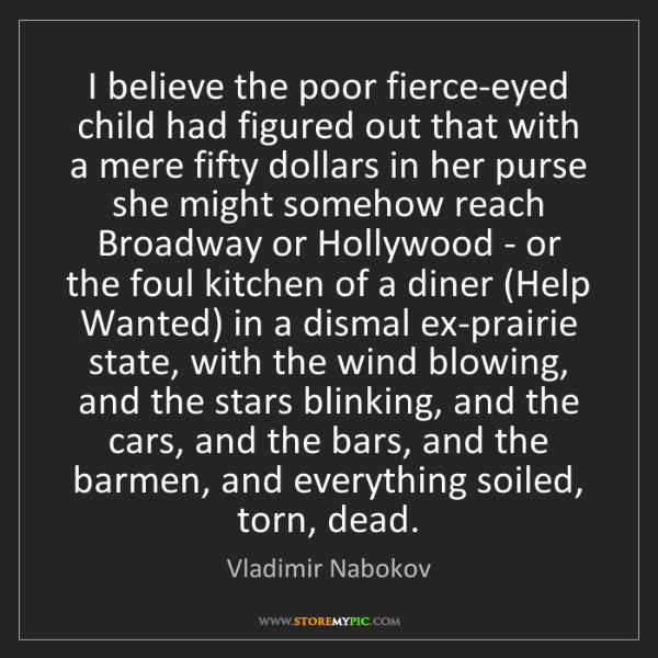 Vladimir Nabokov: I believe the poor fierce-eyed child had figured out...