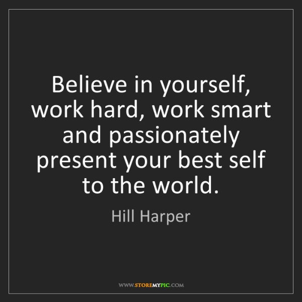 Hill Harper: Believe in yourself, work hard, work smart and passionately...