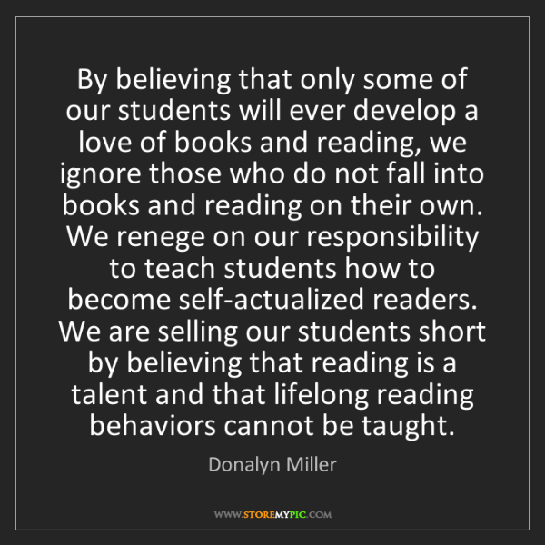 Donalyn Miller: By believing that only some of our students will ever...