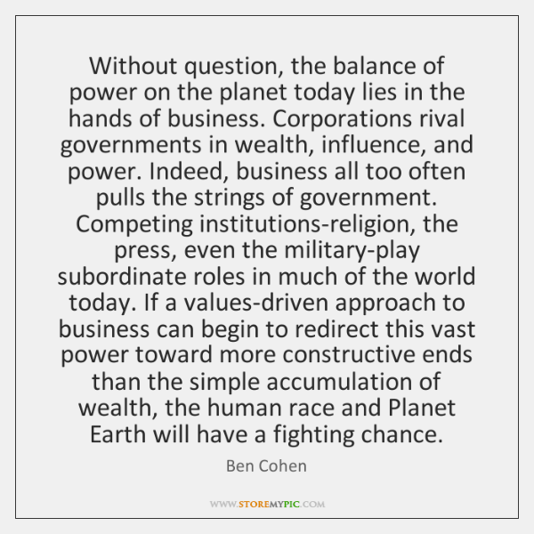 Without question, the balance of power on the planet today lies in ...