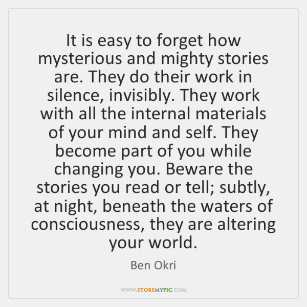 It is easy to forget how mysterious and mighty stories are. They ...