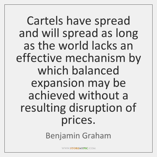 Cartels have spread and will spread as long as the world lacks ...