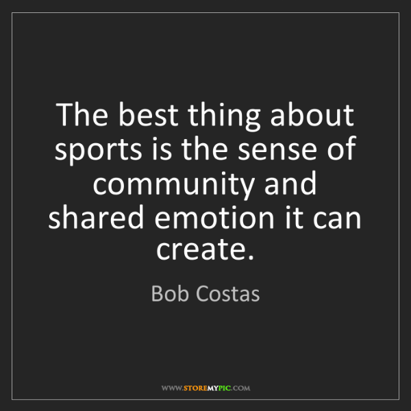 Bob Costas: The best thing about sports is the sense of community...