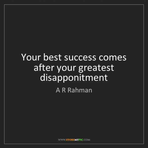 A R Rahman: Your best success comes after your greatest disapponitment