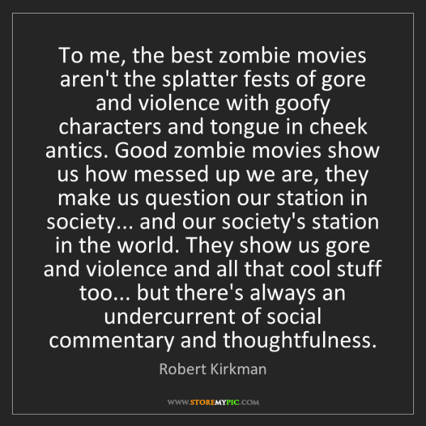 Robert Kirkman: To me, the best zombie movies aren't the splatter fests...