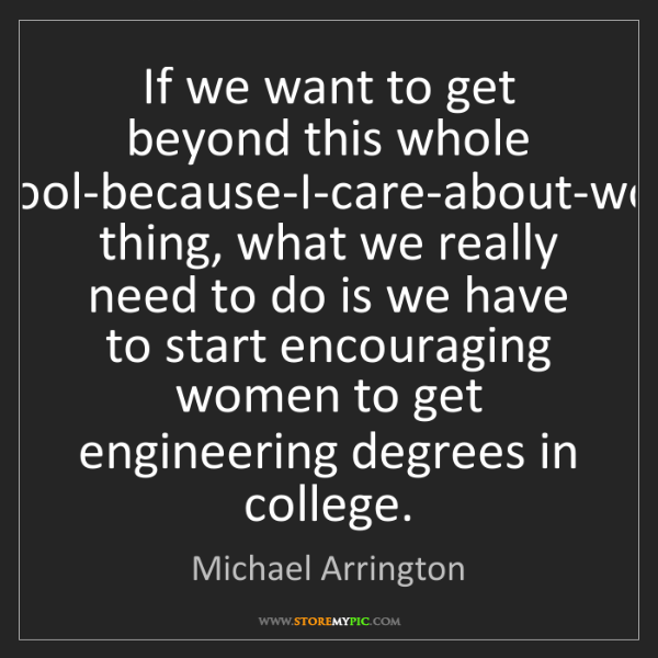 Michael Arrington: If we want to get beyond this whole I'm-cool-because-I-care-about-women...