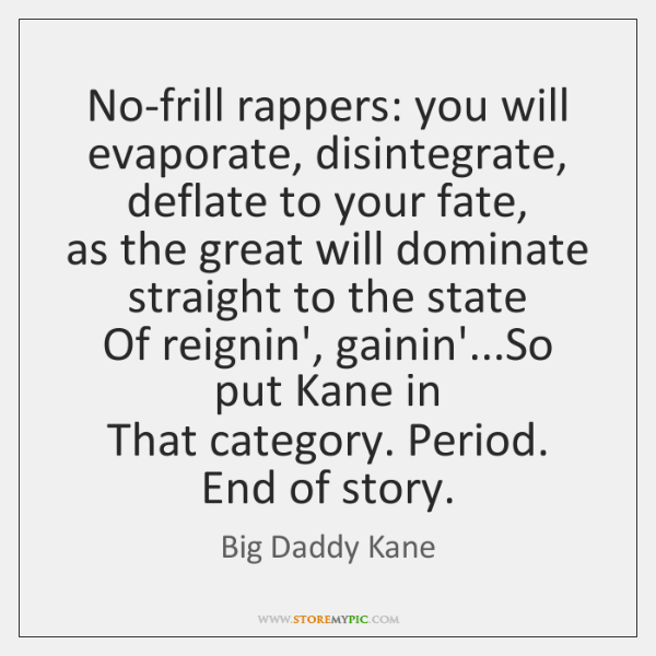 No-frill rappers: you will evaporate, disintegrate, deflate to your fate,  as the ...