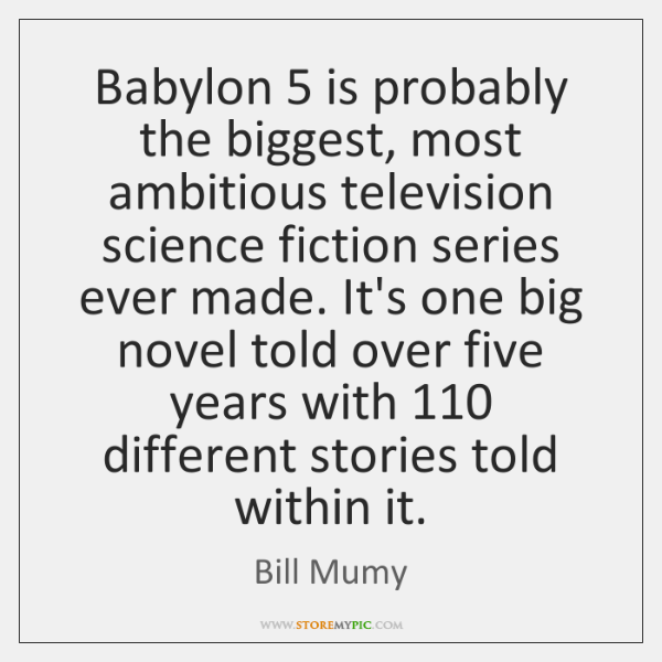 Babylon 5 is probably the biggest, most ambitious television science fiction series ever ...