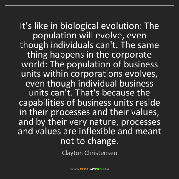 Clayton Christensen: It's like in biological evolution: The population will...