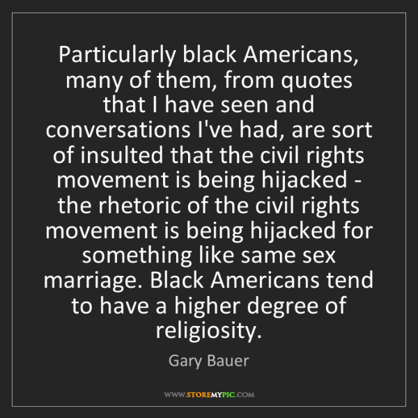 Gary Bauer: Particularly black Americans, many of them, from quotes...