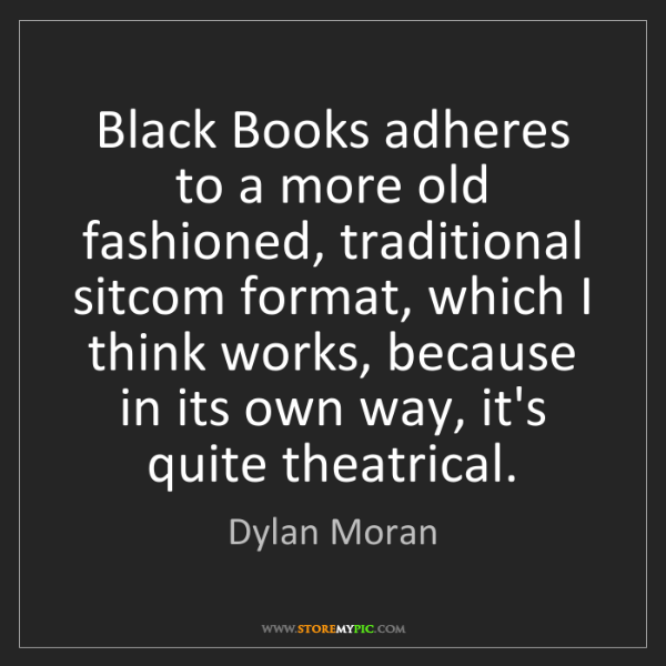 Dylan Moran: Black Books adheres to a more old fashioned, traditional...