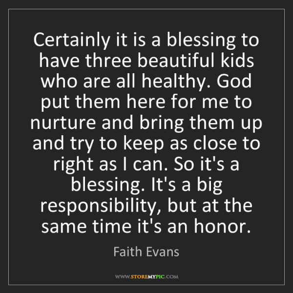 Faith Evans: Certainly it is a blessing to have three beautiful kids...