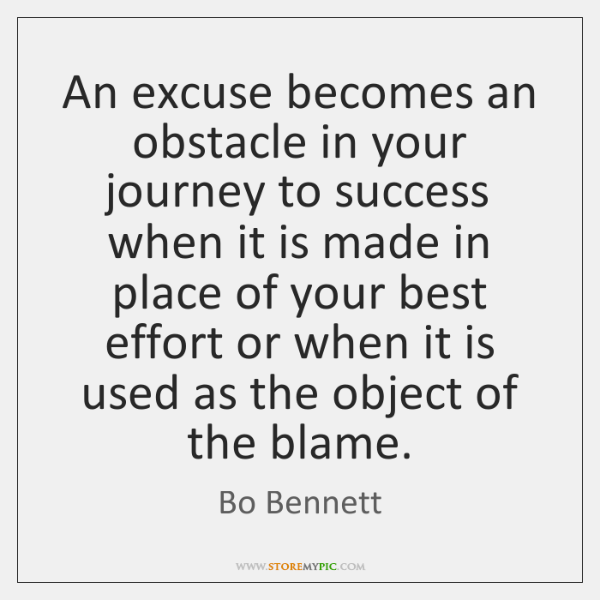 An Excuse Becomes An Obstacle In Your Journey To Success When It