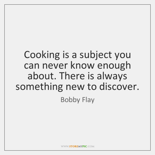 Cooking is a subject you can never know enough about. There is ...