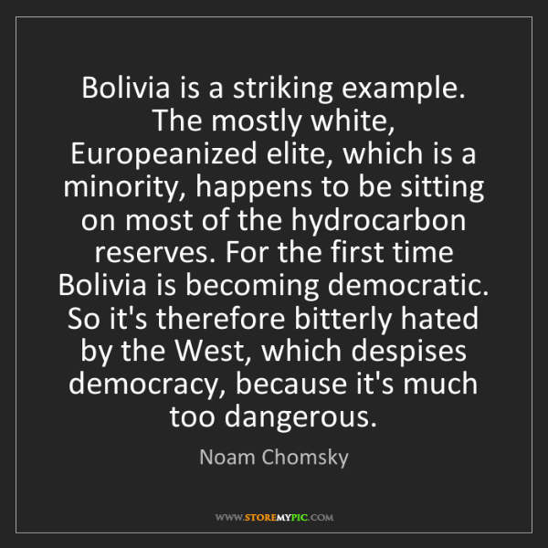 Noam Chomsky: Bolivia is a striking example. The mostly white, Europeanized...