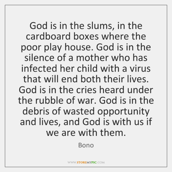 God is in the slums, in the cardboard boxes where the poor ...