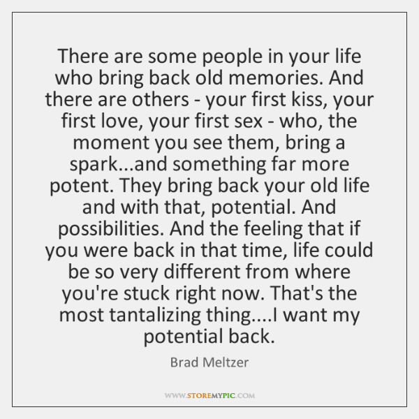 There are some people in your life who bring back old memories. ...