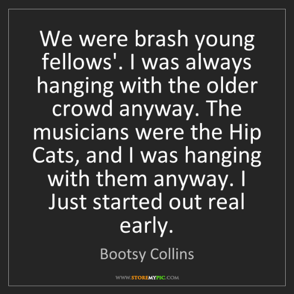 Bootsy Collins: We were brash young fellows'. I was always hanging with...