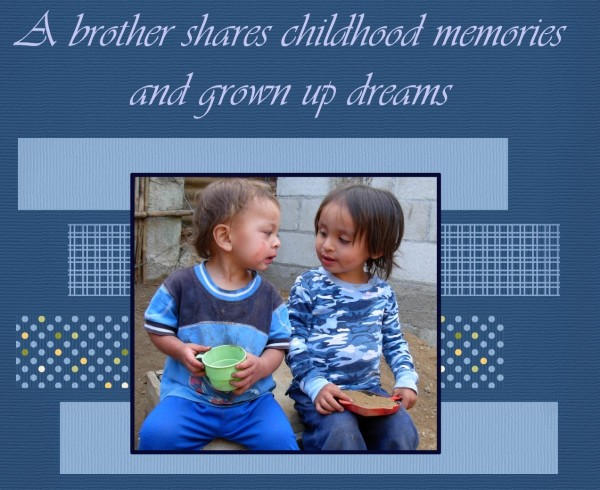 A brother shares childhood memories and grown up dreams 001