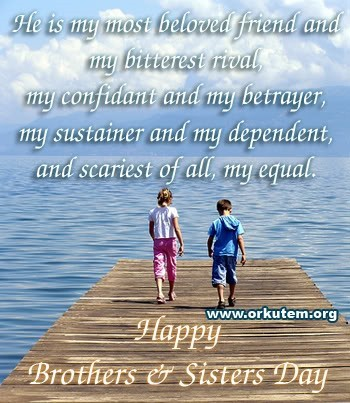He is most beloved friend and my bitterest rival happy brothers sisters day