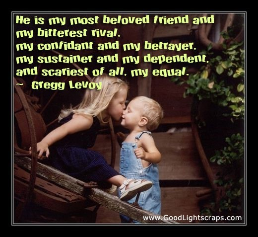 He is my most beloved friend and my bitterest rival