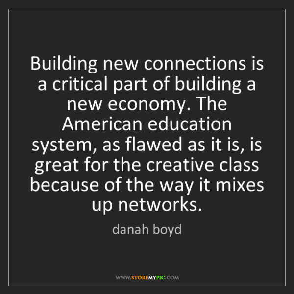 danah boyd: Building new connections is a critical part of building...