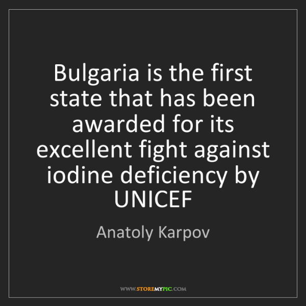 Anatoly Karpov: Bulgaria is the first state that has been awarded for...