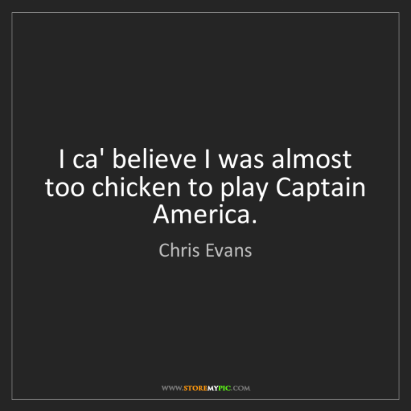 Chris Evans: I ca' believe I was almost too chicken to play Captain...