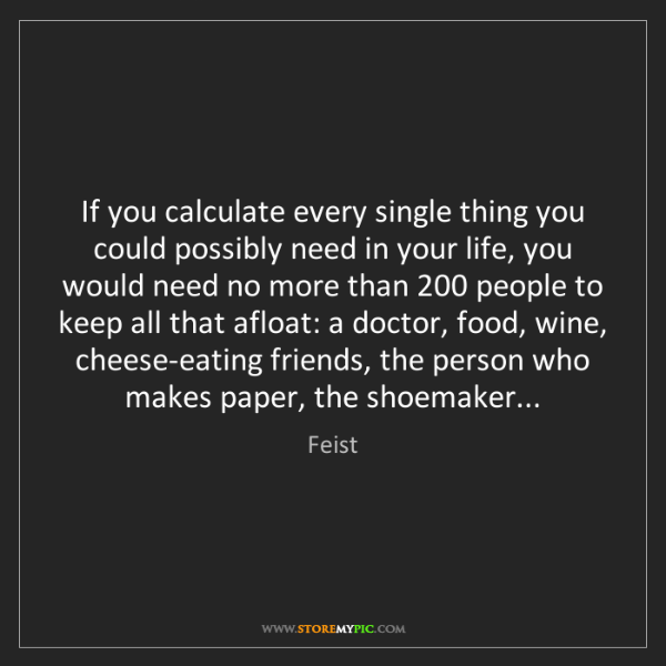 Feist: If you calculate every single thing you could possibly...