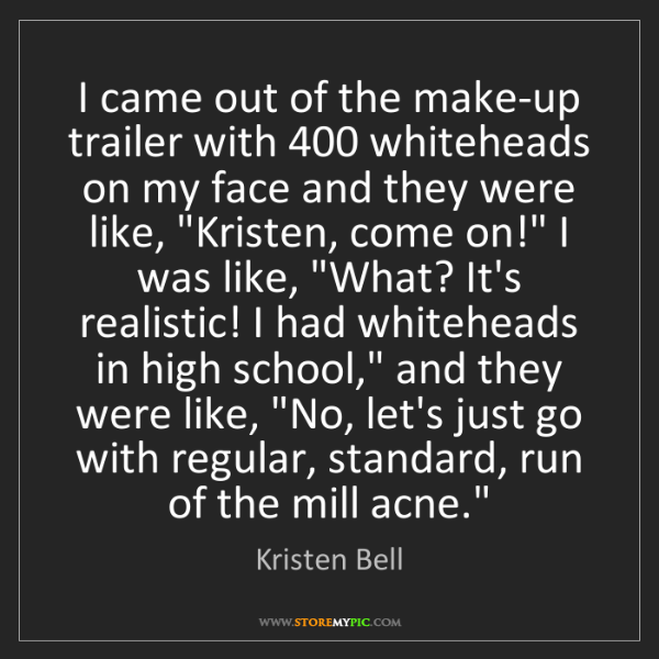Kristen Bell: I came out of the make-up trailer with 400 whiteheads...