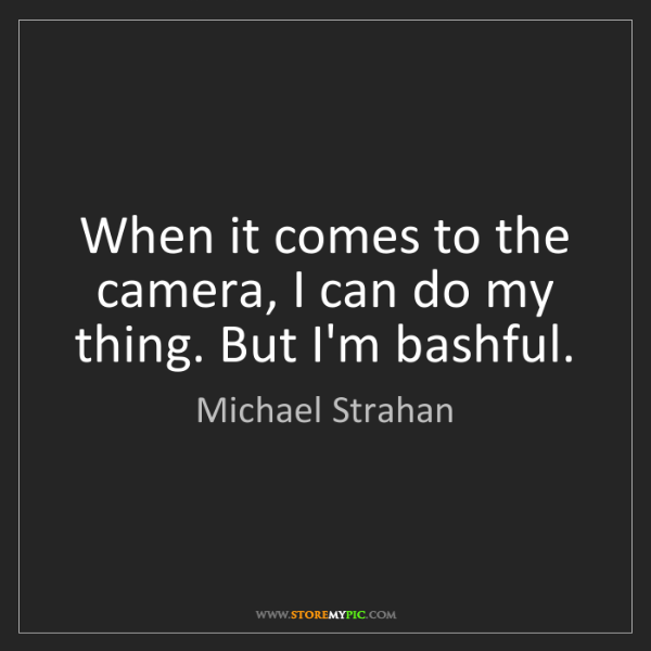Michael Strahan: When it comes to the camera, I can do my thing. But I'm...