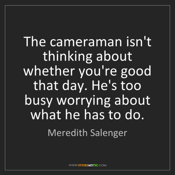 Meredith Salenger: The cameraman isn't thinking about whether you're good...