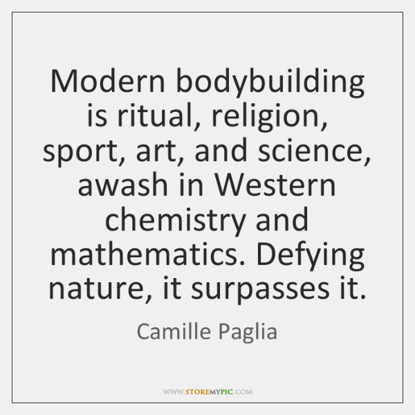 Modern bodybuilding is ritual, religion, sport, art, and science, awash in Western ...