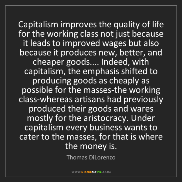 Thomas DiLorenzo: Capitalism improves the quality of life for the working...