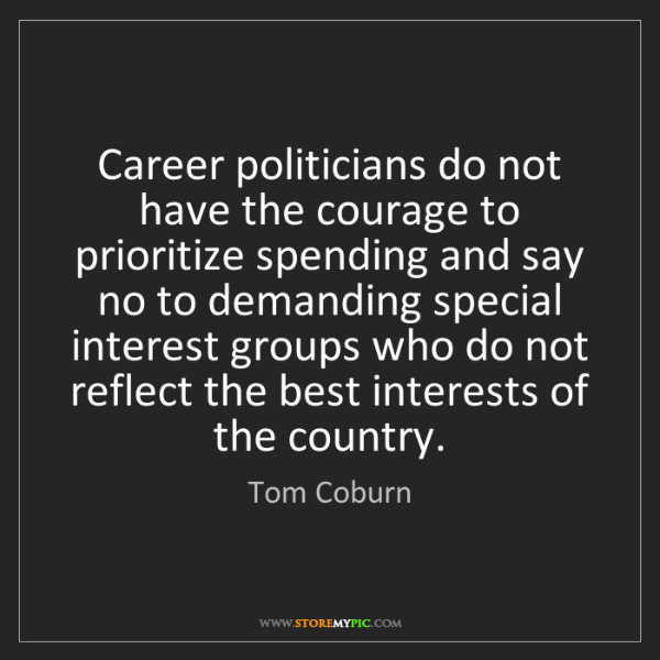 Tom Coburn: Career politicians do not have the courage to prioritize...