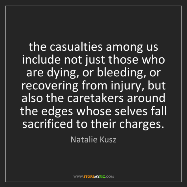 Natalie Kusz: the casualties among us include not just those who are...