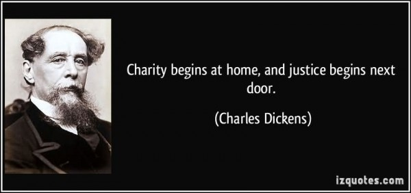 Charity begins at home and justice begins next door charles dickens