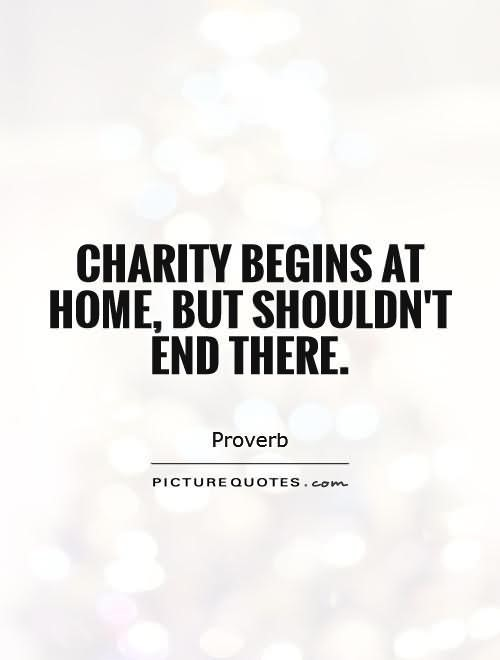 Charity begins at home but shouldnt end there